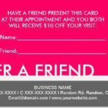 Have a friend present this card at their appointment and you both will recieve $10 off your visit.